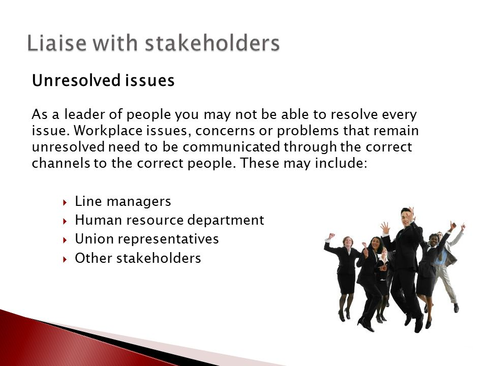 Unresolved issues As a leader of people you may not be able to resolve every issue. Workplace issues, concerns or problems that remain unresolved need