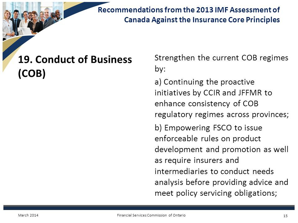 Financial Services Commission of Ontario Recommendations from the 2013 IMF Assessment of Canada Against the Insurance Core Principles 19.
