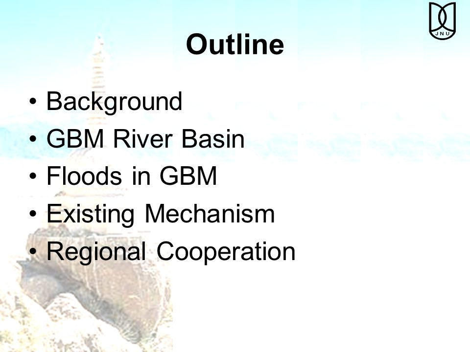 Outline Background GBM River Basin Floods in GBM Existing Mechanism Regional Cooperation