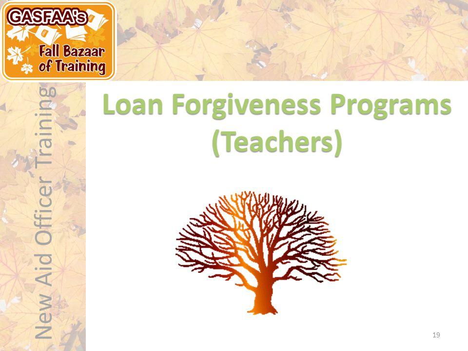 New Aid Officer Training Loan Forgiveness Programs (Teachers) 19