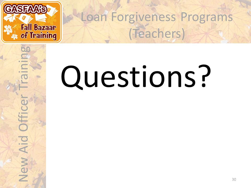 New Aid Officer Training 30 Loan Forgiveness Programs (Teachers) Questions