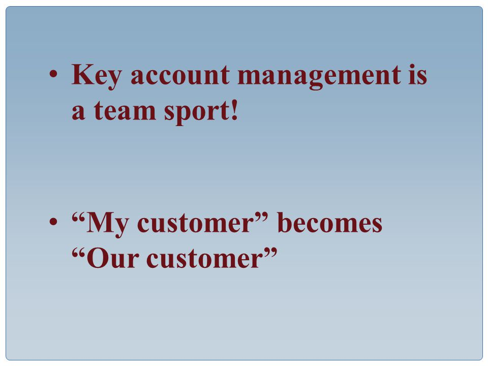 Key account management is a team sport! My customer becomes Our customer