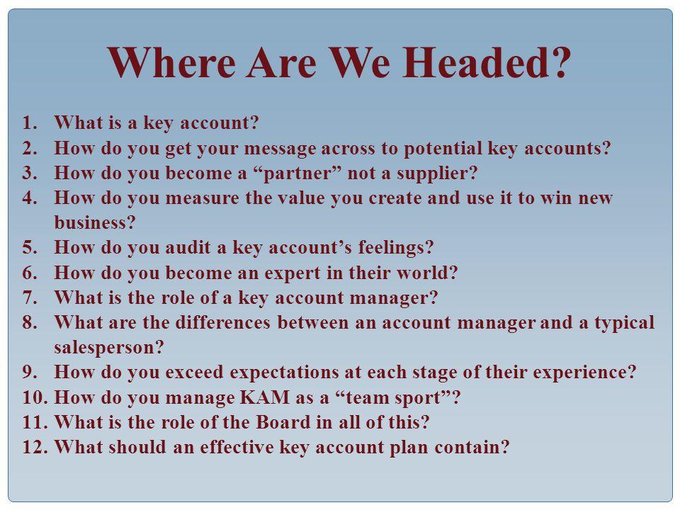 Where Are We Headed. 1.What is a key account.