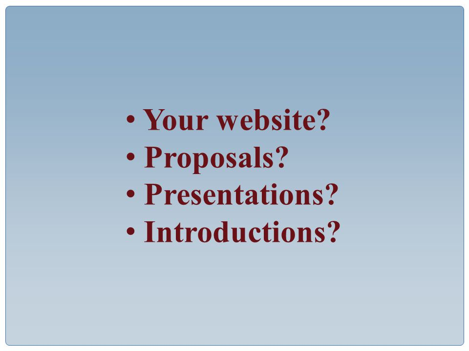 Your website Proposals Presentations Introductions