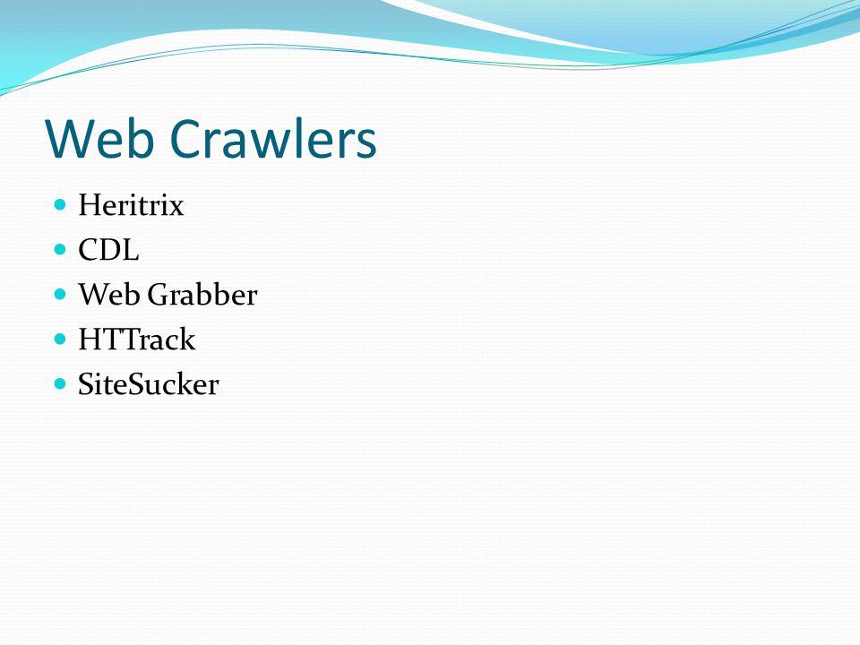 Web Crawlers Heritrix CDL Web Grabber HTTrack SiteSucker