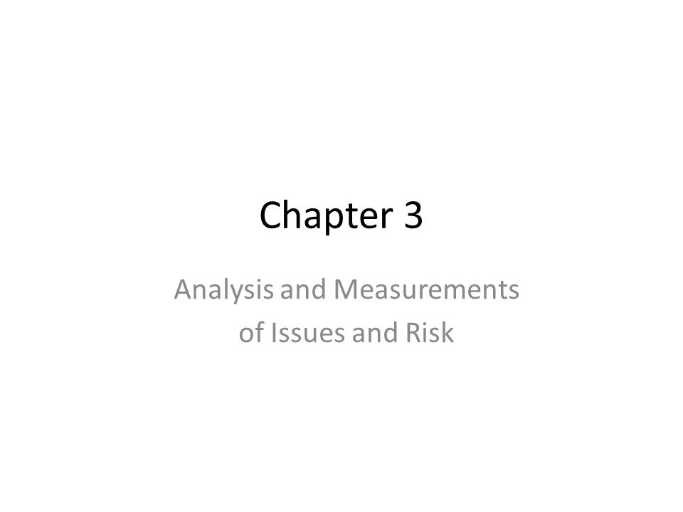 Chapter 3 Analysis and Measurements of Issues and Risk