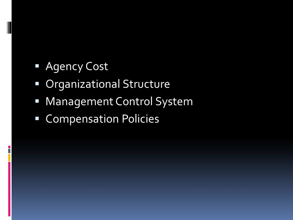  Agency Cost  Organizational Structure  Management Control System  Compensation Policies