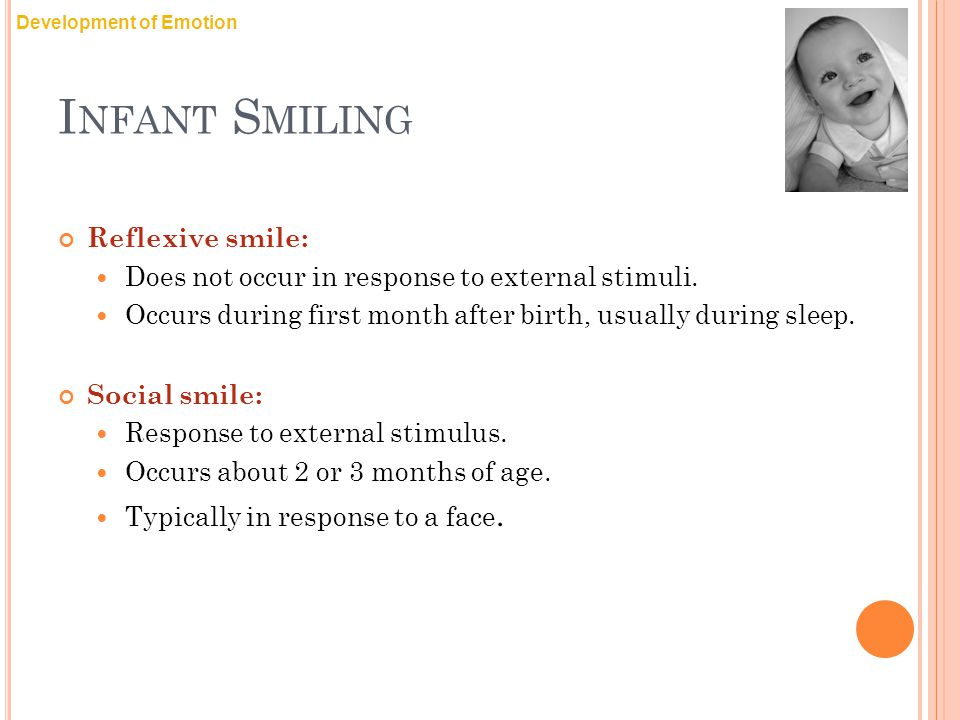 I NFANT S MILING Reflexive smile: Does not occur in response to external stimuli.