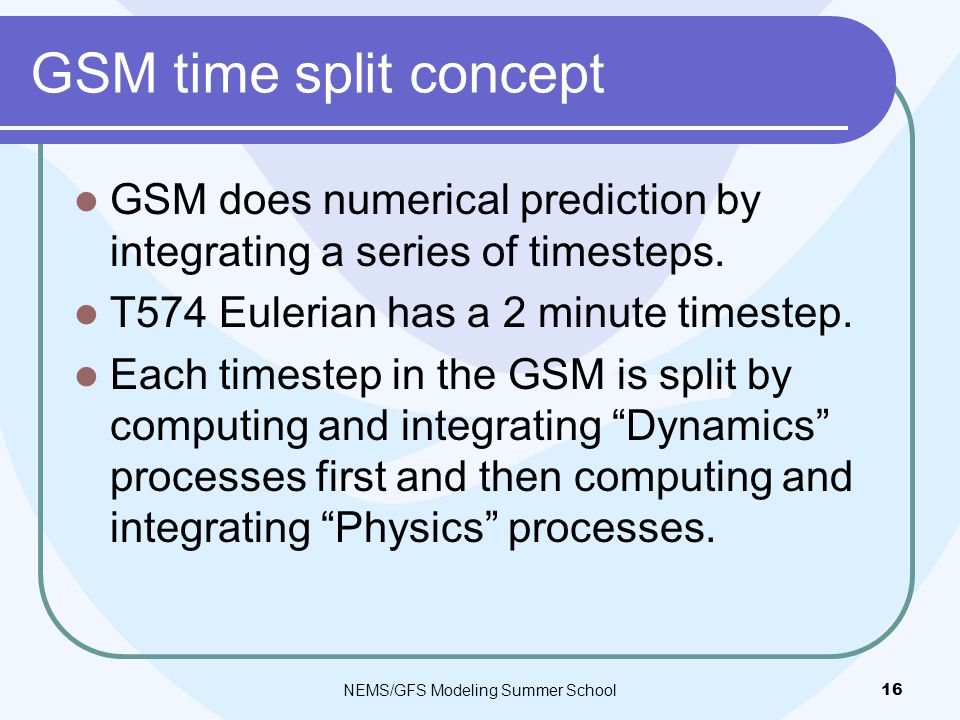 GSM time split concept GSM does numerical prediction by integrating a series of timesteps.