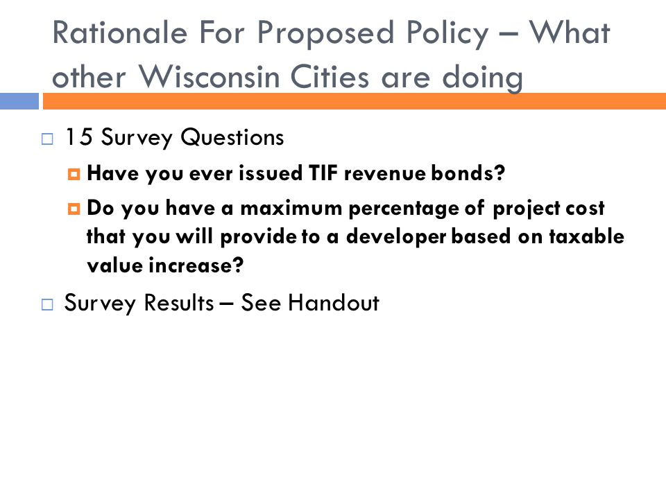 Rationale For Proposed Policy – What other Wisconsin Cities are doing  15 Survey Questions  Have you ever issued TIF revenue bonds.