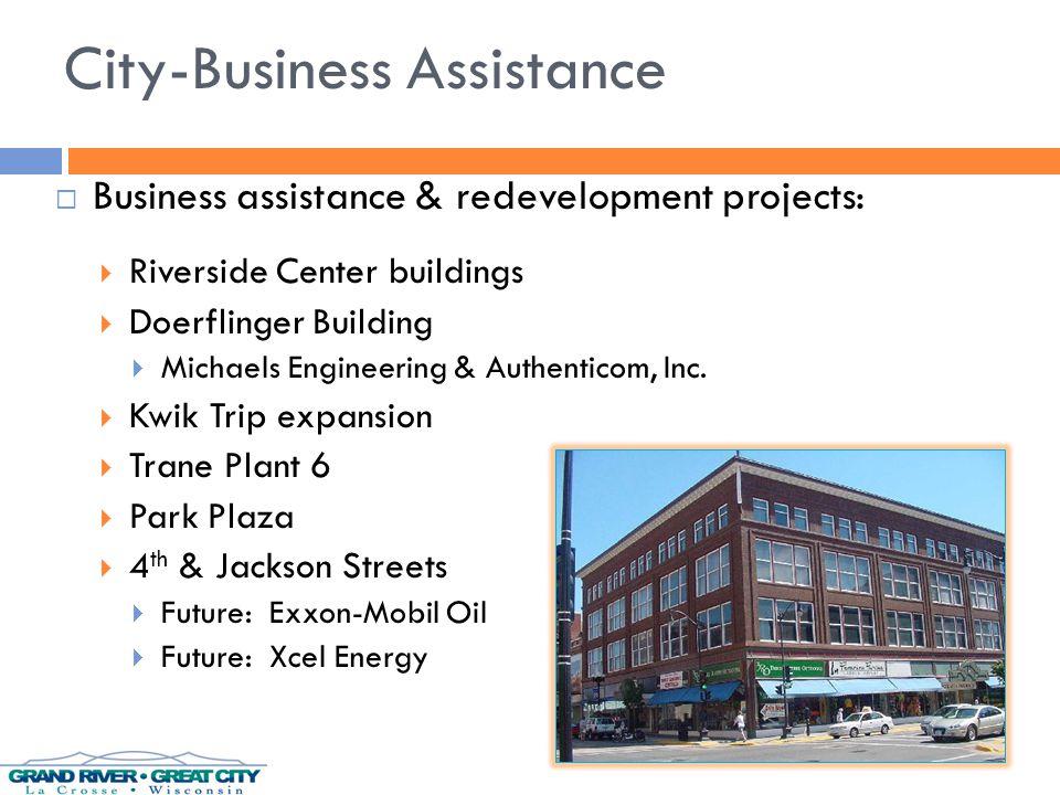 City-Business Assistance  Business assistance & redevelopment projects:  Riverside Center buildings  Doerflinger Building  Michaels Engineering & Authenticom, Inc.