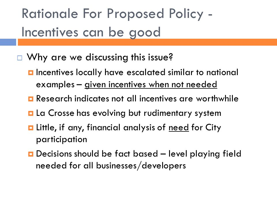Rationale For Proposed Policy - Incentives can be good  Why are we discussing this issue.