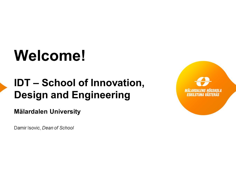 Damir Isovic, Dean of School Welcome! IDT – School of Innovation, Design and Engineering Mälardalen University