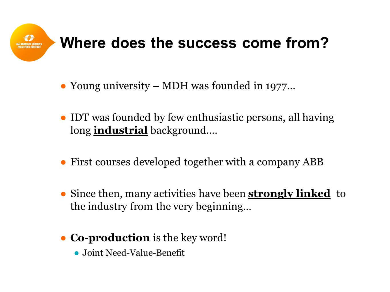 Where does the success come from.
