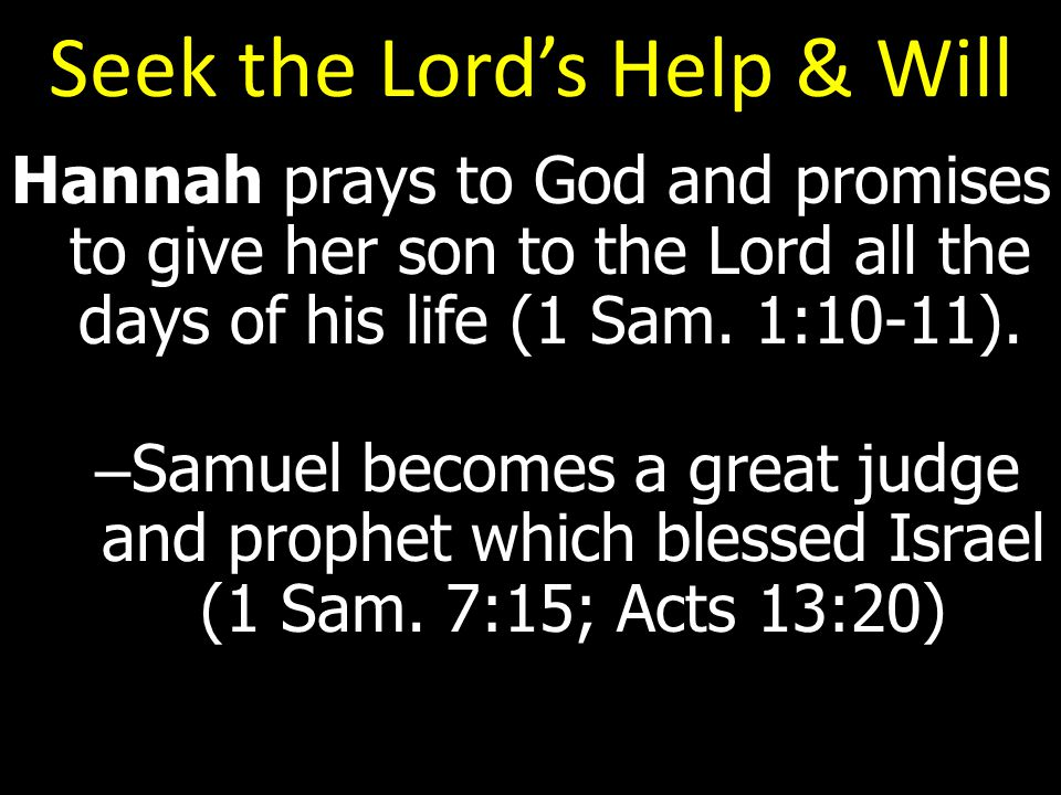 Seek the Lord's Help & Will Hannah prays to God and promises to give her son to the Lord all the days of his life (1 Sam.