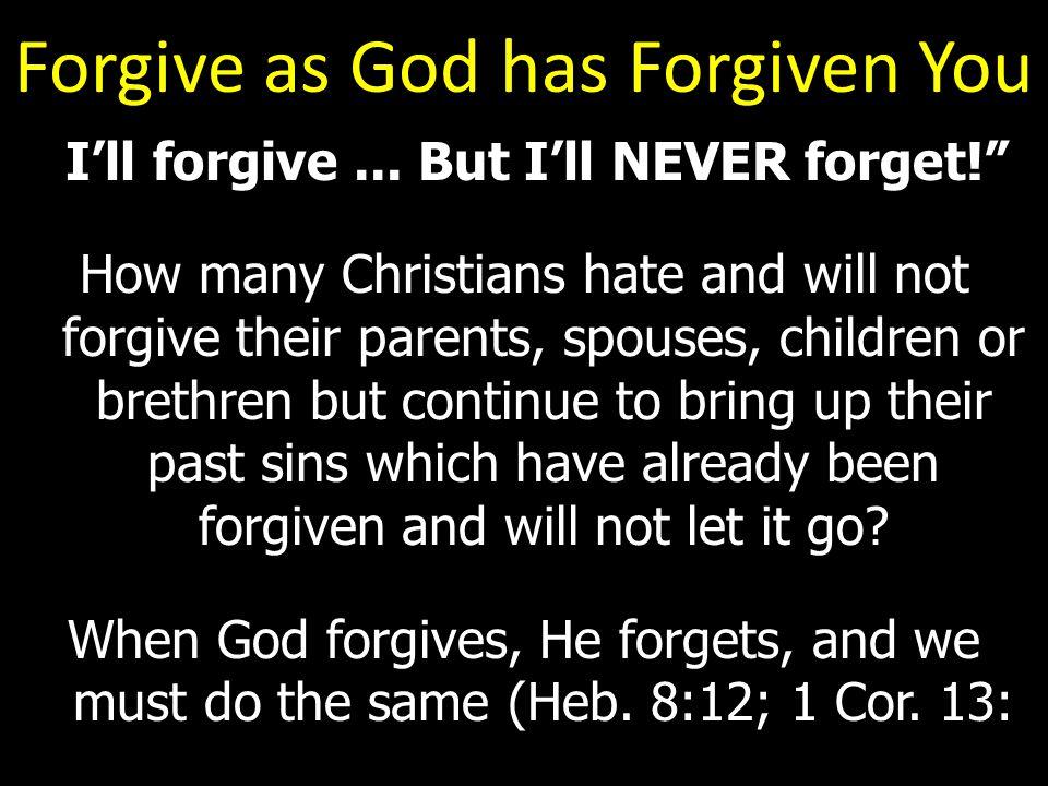 Forgive as God has Forgiven You I'll forgive...