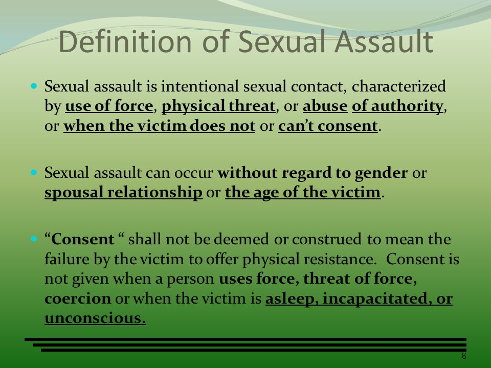 Definition of Sexual Assault Sexual assault is intentional sexual contact, characterized by use of force, physical threat, or abuse of authority, or w