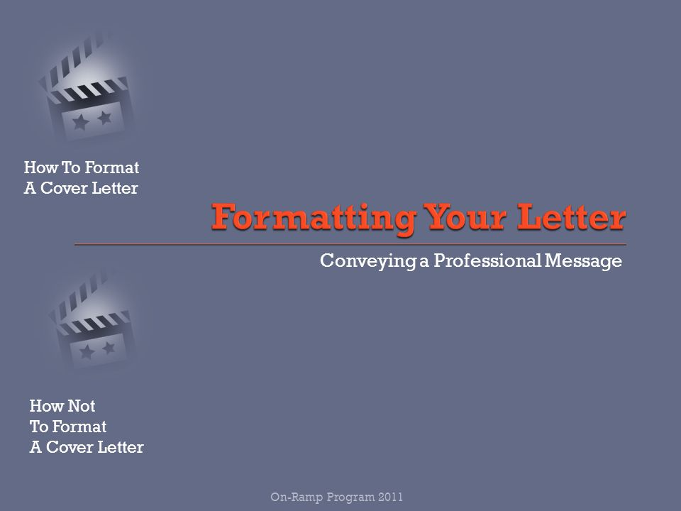 Conveying a Professional Message On-Ramp Program 2011 How To Format A Cover Letter How Not To Format A Cover Letter