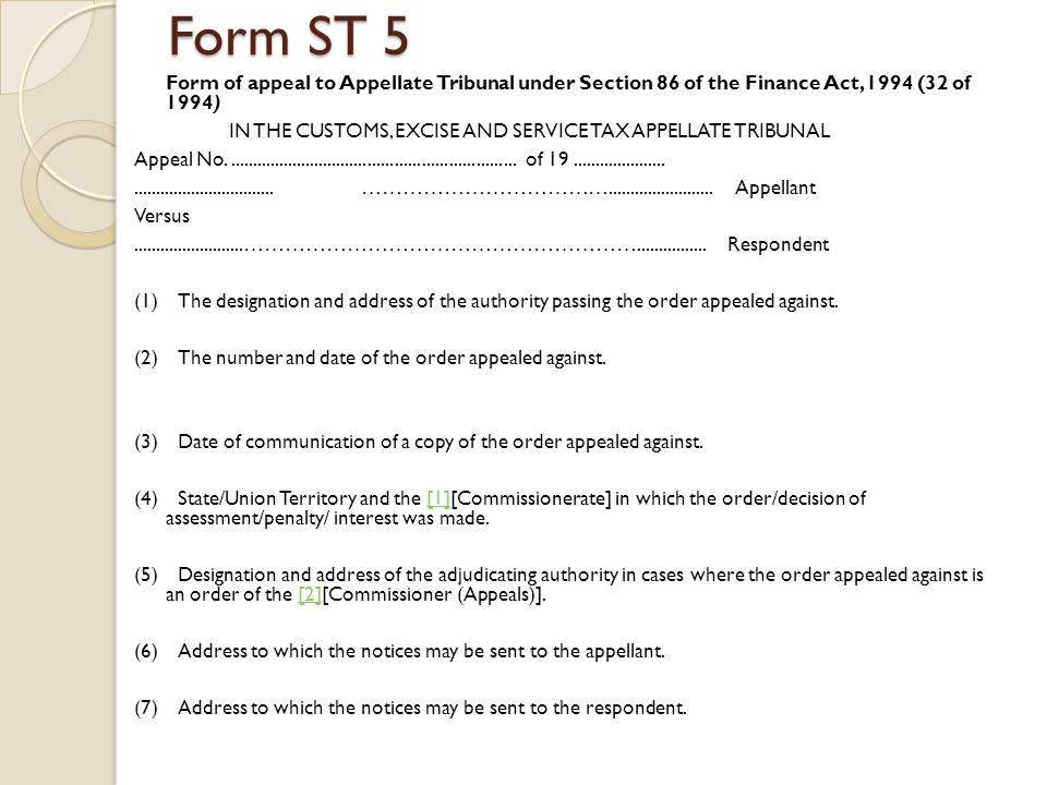 Form ST 5 Form of appeal to Appellate Tribunal under Section 86 of the Finance Act, 1994 (32 of 1994) IN THE CUSTOMS, EXCISE AND SERVICE TAX APPELLATE TRIBUNAL Appeal No.................................................................