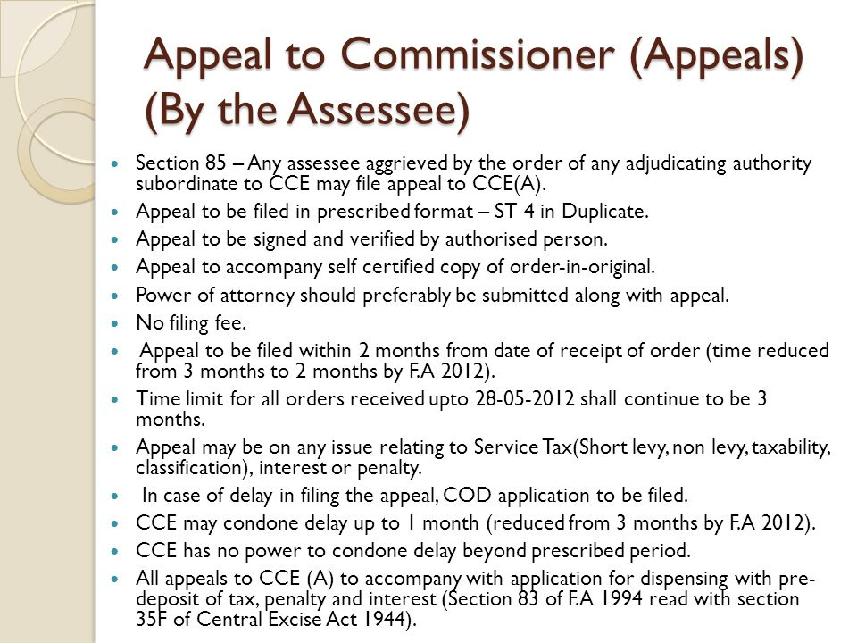 Appeal to Commissioner (Appeals) (By the Assessee) Section 85 – Any assessee aggrieved by the order of any adjudicating authority subordinate to CCE may file appeal to CCE(A).