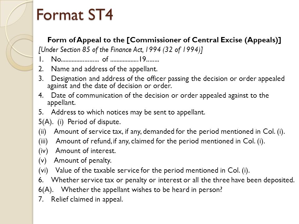 Format ST4 Format ST4 Form of Appeal to the [Commissioner of Central Excise (Appeals)] [Under Section 85 of the Finance Act, 1994 (32 of 1994)] 1.