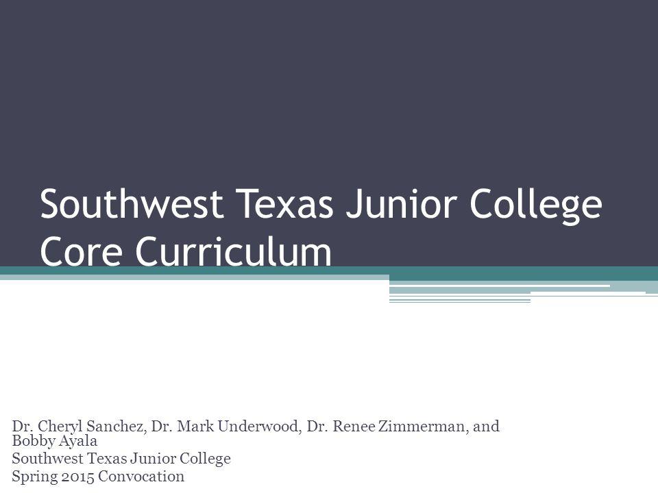 Southwest Texas Junior College Core Curriculum Dr.
