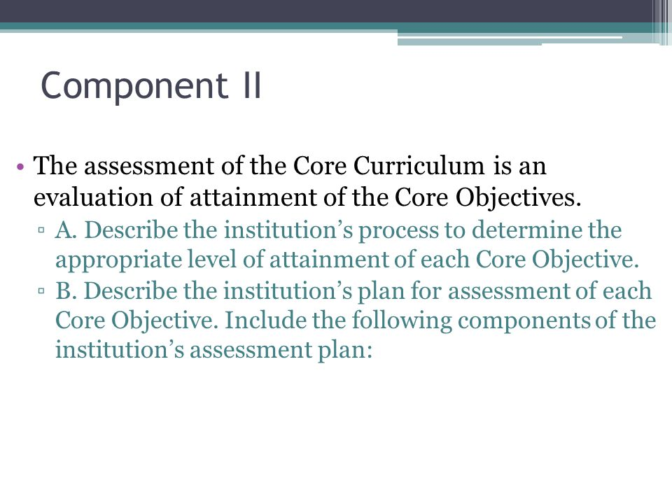 Component II The assessment of the Core Curriculum is an evaluation of attainment of the Core Objectives.