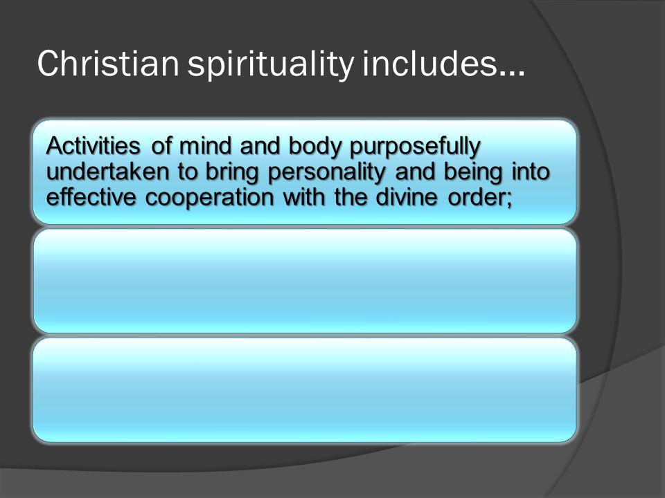 Christian spirituality includes…