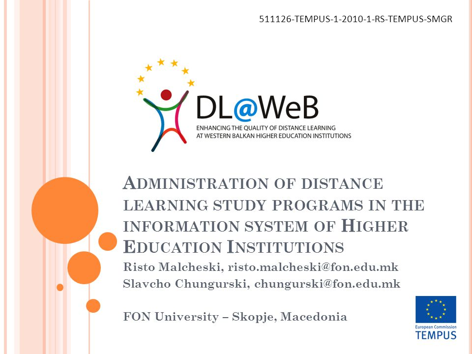 A DMINISTRATION OF DISTANCE LEARNING STUDY PROGRAMS IN THE INFORMATION SYSTEM OF H IGHER E DUCATION I NSTITUTIONS Risto Malcheski, risto.malcheski@fon