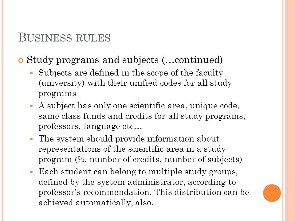B USINESS RULES Study programs and subjects (…continued) Subjects are defined in the scope of the faculty (university) with their unified codes for al