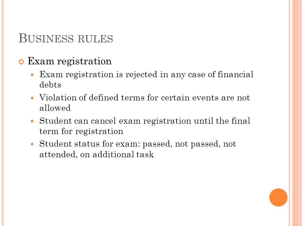 B USINESS RULES Exam registration Exam registration is rejected in any case of financial debts Violation of defined terms for certain events are not a