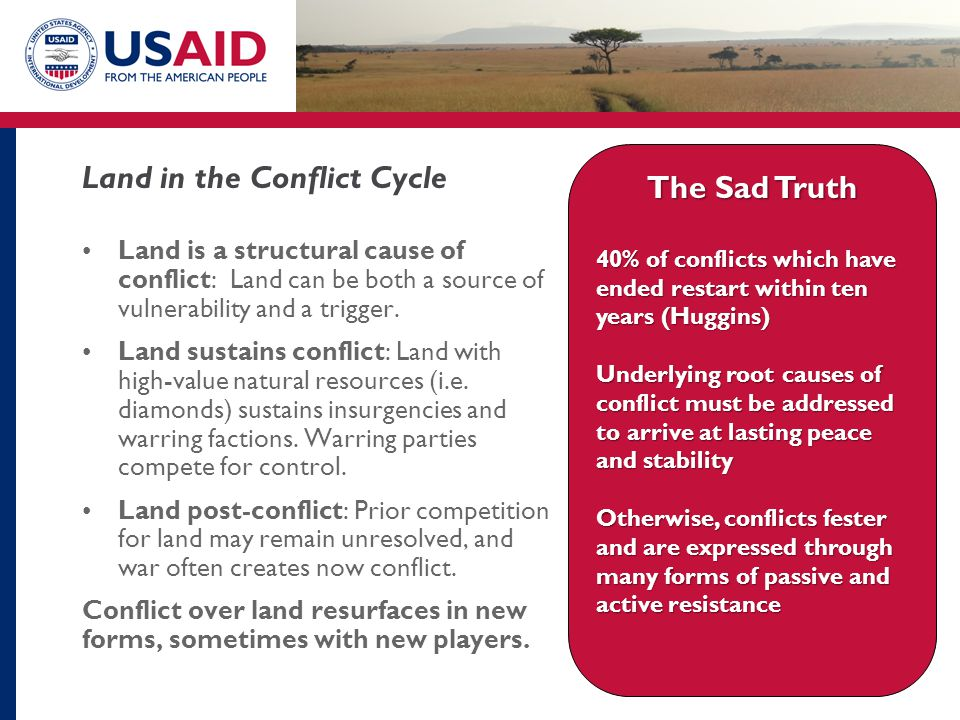 Land is a structural cause of conflict: Land can be both a source of vulnerability and a trigger. Land sustains conflict: Land with high-value natural