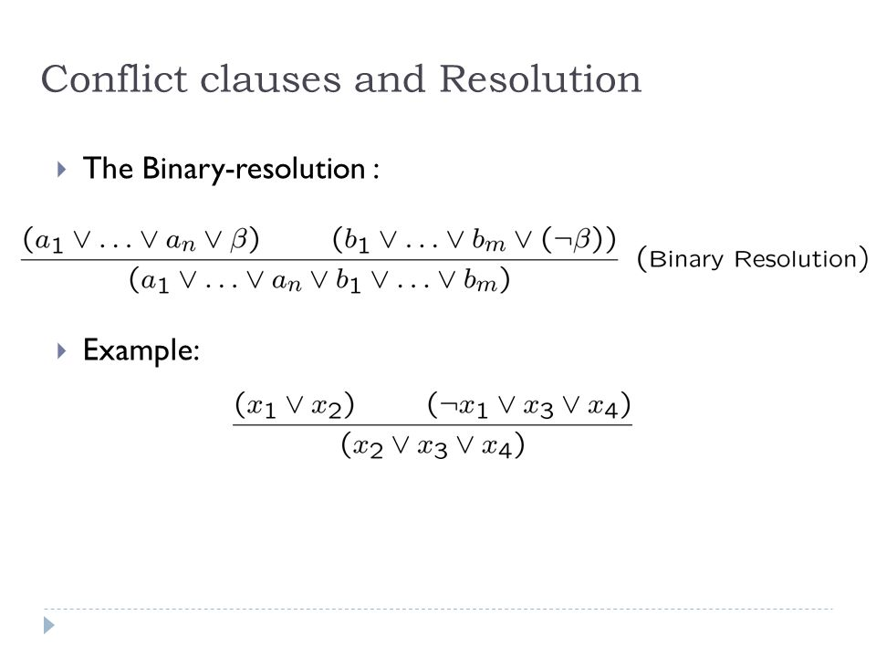 Conflict clauses and Resolution  The Binary-resolution :  Example: