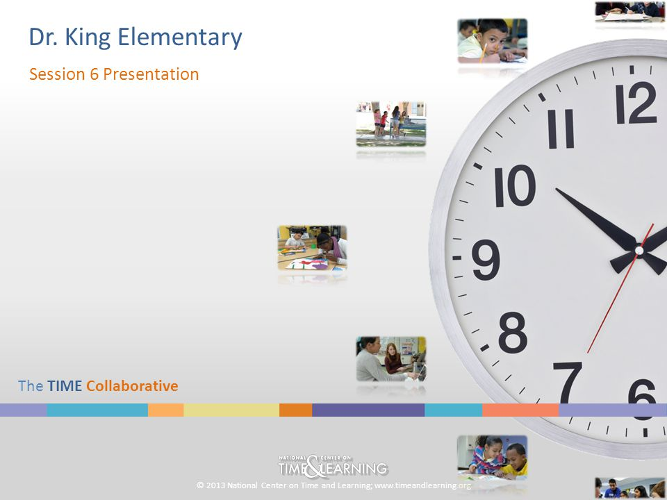 © 2013 National Center on Time and Learning; www.timeandlearning.org School Background School NameLocation Dr.