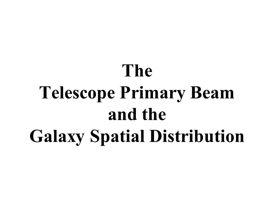 The Telescope Primary Beam and the Galaxy Spatial Distribution