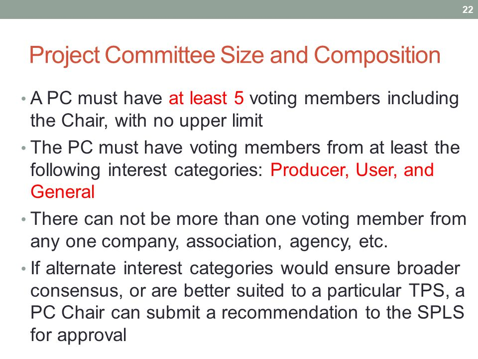 Project Committee Size and Composition A PC must have at least 5 voting members including the Chair, with no upper limit The PC must have voting membe