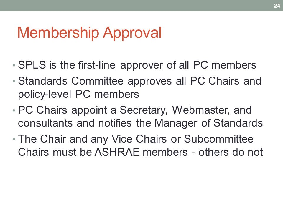 Membership Approval SPLS is the first-line approver of all PC members Standards Committee approves all PC Chairs and policy-level PC members PC Chairs