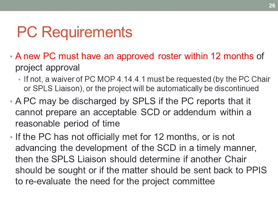 PC Requirements A new PC must have an approved roster within 12 months of project approval If not, a waiver of PC MOP 4.14.4.1 must be requested (by t