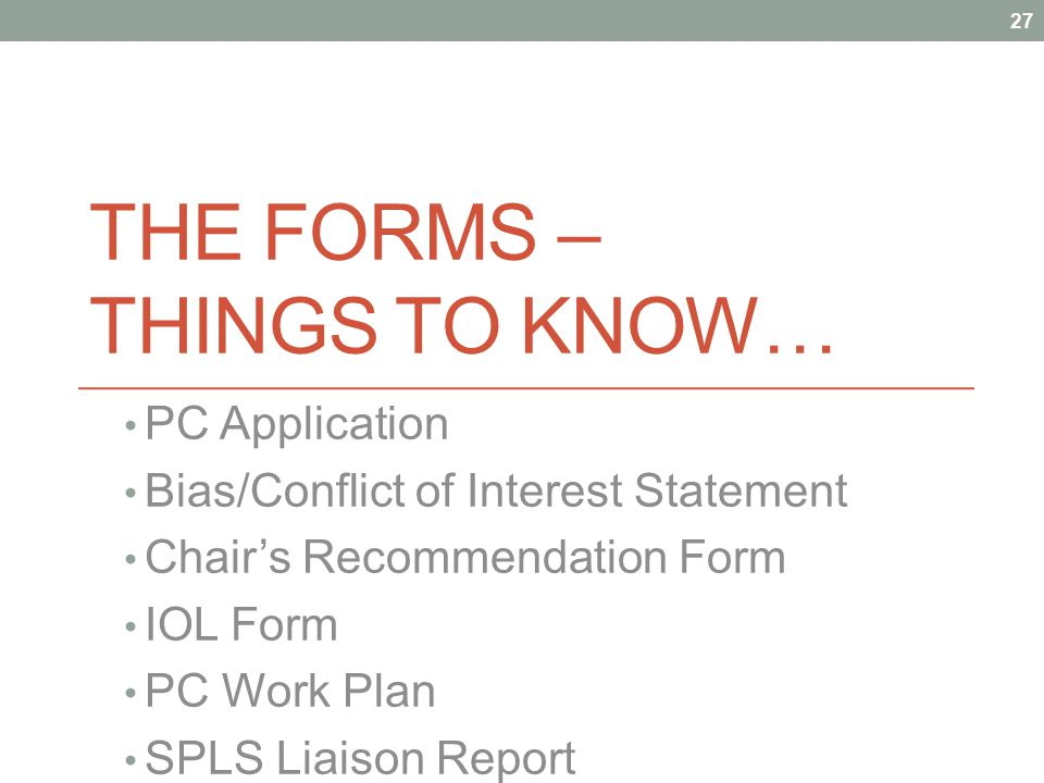 THE FORMS – THINGS TO KNOW… PC Application Bias/Conflict of Interest Statement Chair's Recommendation Form IOL Form PC Work Plan SPLS Liaison Report 2
