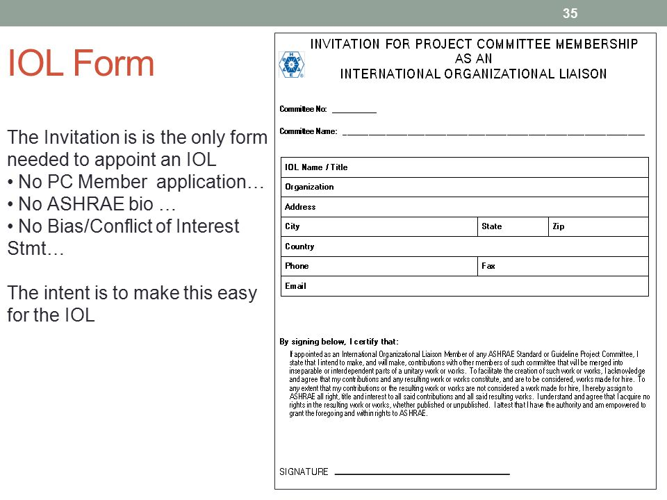 IOL Form 35 The Invitation is is the only form needed to appoint an IOL No PC Member application… No ASHRAE bio … No Bias/Conflict of Interest Stmt… T