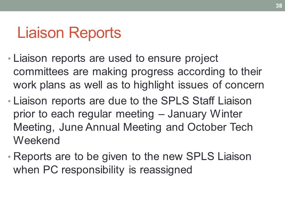 Liaison Reports Liaison reports are used to ensure project committees are making progress according to their work plans as well as to highlight issues