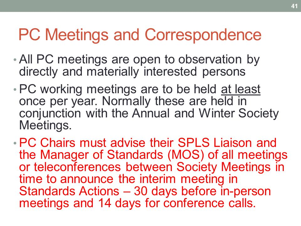 PC Meetings and Correspondence All PC meetings are open to observation by directly and materially interested persons PC working meetings are to be hel