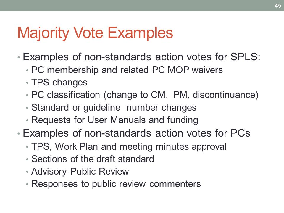 Majority Vote Examples Examples of non-standards action votes for SPLS: PC membership and related PC MOP waivers TPS changes PC classification (change