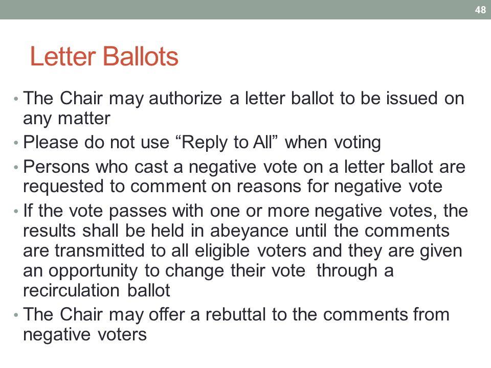 "Letter Ballots The Chair may authorize a letter ballot to be issued on any matter Please do not use ""Reply to All"" when voting Persons who cast a nega"
