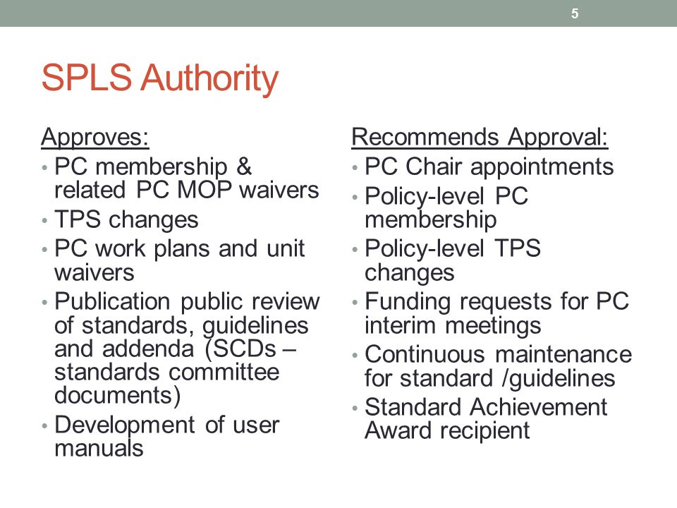 SPLS Authority Approves: PC membership & related PC MOP waivers TPS changes PC work plans and unit waivers Publication public review of standards, gui