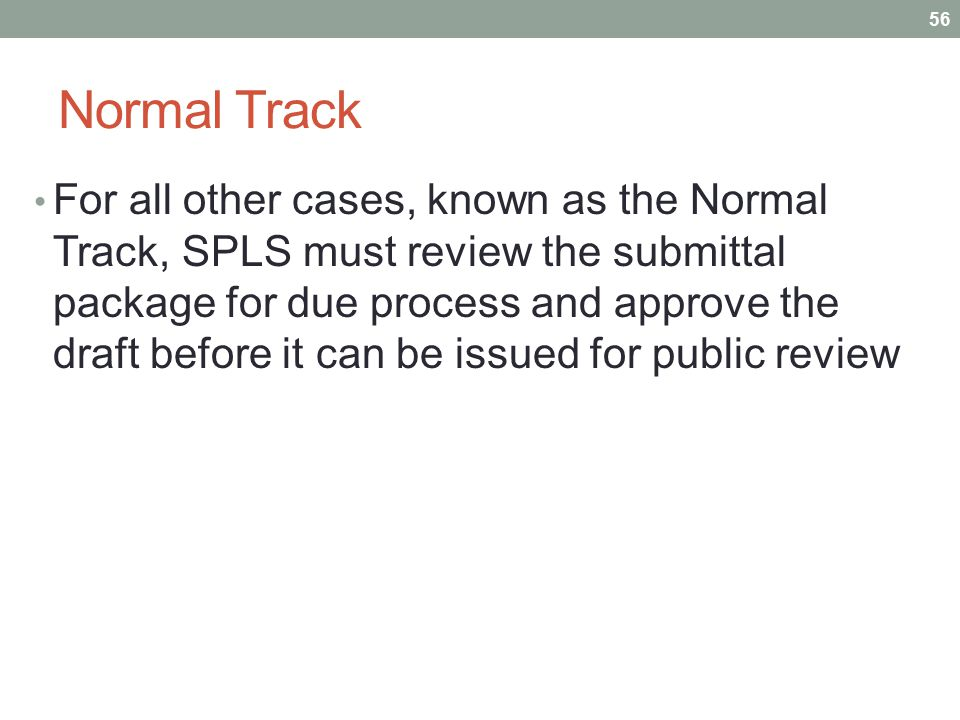 Normal Track For all other cases, known as the Normal Track, SPLS must review the submittal package for due process and approve the draft before it ca