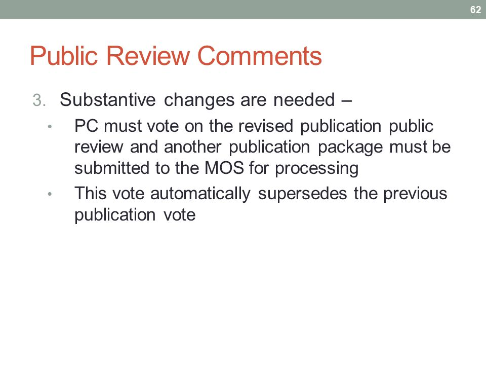 Public Review Comments 3. Substantive changes are needed – PC must vote on the revised publication public review and another publication package must