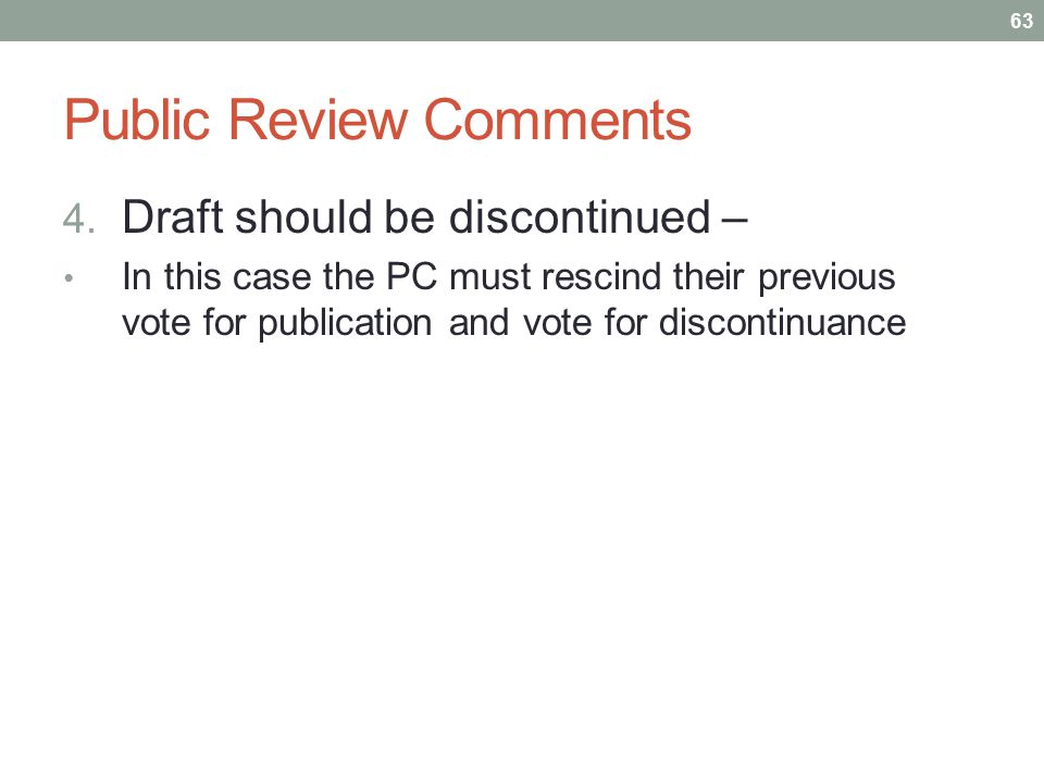 Public Review Comments 4. Draft should be discontinued – In this case the PC must rescind their previous vote for publication and vote for discontinua