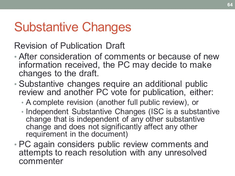Substantive Changes Revision of Publication Draft After consideration of comments or because of new information received, the PC may decide to make ch