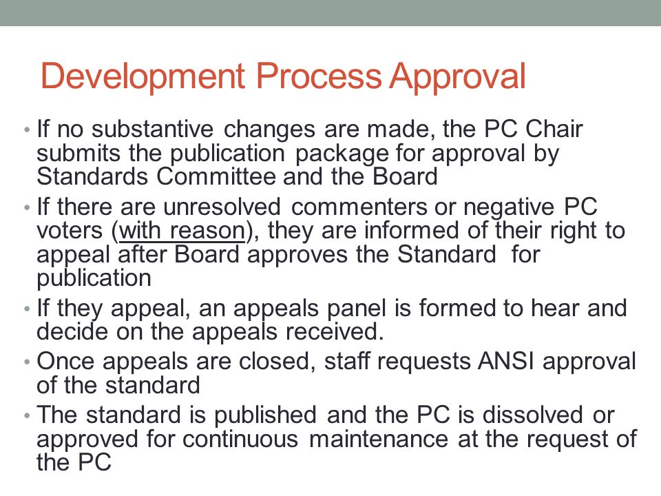 Development Process Approval If no substantive changes are made, the PC Chair submits the publication package for approval by Standards Committee and